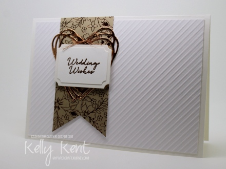 CASEing the Catty #92 - Everyday Occasions. Wedding Wishes Trio - Bronze (Copper). Kelly Kent - mypapercraftjourney.com.