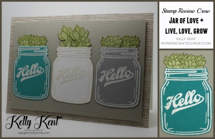 Stamp Review Crew - Jar of Love + Live Love Grow. Kelly Kent - mypapercraftjourney.com