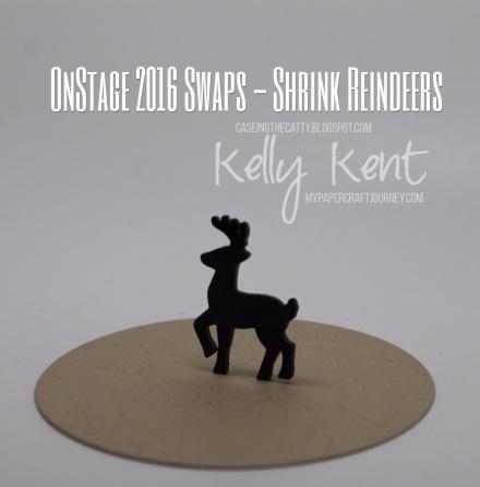 OnStage 2016 Swap - Shrink Reindeer. Kelly Kent - mypapercraftjourney.com.