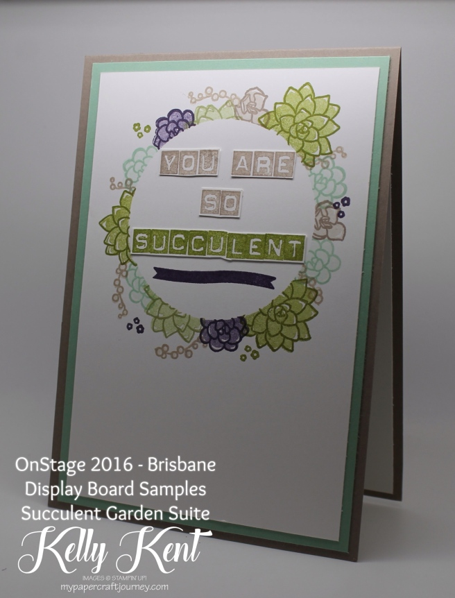 OnStage 2016 - Brisbane. Display Board Samples - Succulent Garden Suite. Kelly Kent - mypapercraftjourney.com.