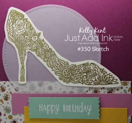 Just Add Ink #350 - Sketch. Kelly Kent - mypapercraftjourney.com.