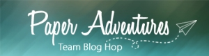Paper Adventures - Blog Hop Header